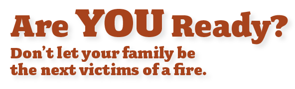 are you ready - don't let your family be victims of the next fire